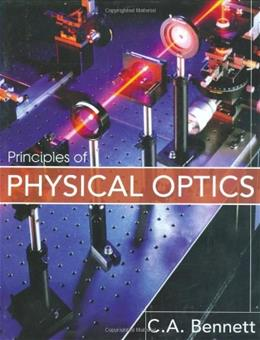 Principles of Physical Optics, by Bennett 9780470122129