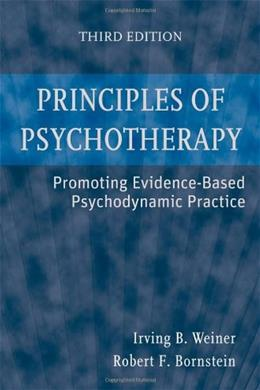 Principles of Psychotherapy: Promoting Evidence Based Psychodynamic Practice, by Weiner, 3rd Edition 9780470124659
