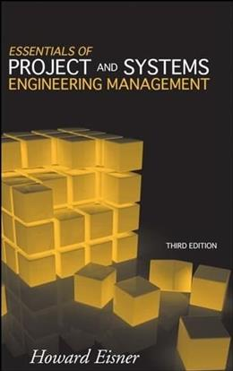 Essentials of Project and Systems Engineering Management, by Eisner, 3rd Edition 9780470129333