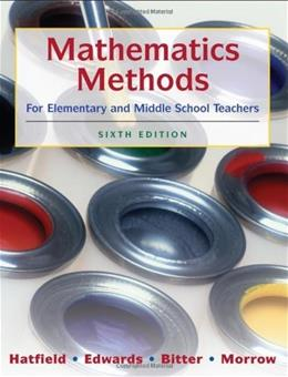 Mathematics Methods for Elementary and Middle School Teachers, by Hatfield, 6th Edition 9780470136294