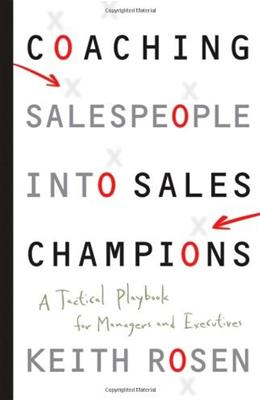 Coaching Salespeople into Sales Champions: A Tactical Playbook for Managers and Executives, by Rosen 9780470142516