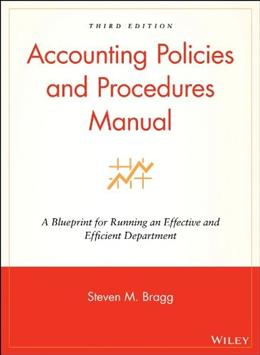 Accounting Policies and Procedures Manual: A Blueprint for Running an Effective and Efficient Department, by Bragg, 5th Edition 9780470146620
