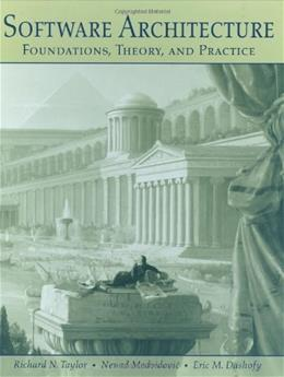 Software Architecture: Foundations, Theory, and Practice, by Taylor 9780470167748