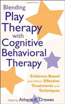 Blending Play Therapy with Cognitive Behavioral Therapy: Evidence Based and Other Effective Treatments and Techniques, by Drewes 9780470176405