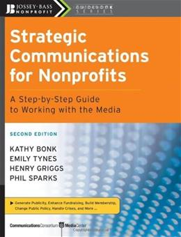Strategic Communications for Nonprofits: A Step-by-Step Guide to Working with the Media, by Bonk, 2nd Edition 9780470181546
