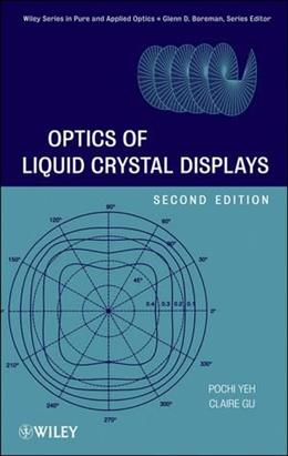 Optics of Liquid Crystal Displays, by Yeh, 2nd Edition 9780470181768
