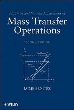 Principles and Modern Applications of Mass Transfer Operations, by Benitez, 2nd Edition 9780470181782
