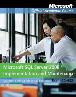 Microsoft SQL Server 2008 Implementation and Maintenance, by MOAC, Exam 70-432 9780470183670