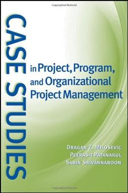 Case Studins in Project, Program, and Organizational Project Management, by Milosevic 9780470183885