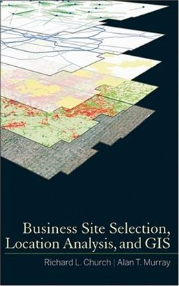 Business Site Selection, Location Analysis and GIS, by Church 9780470191064