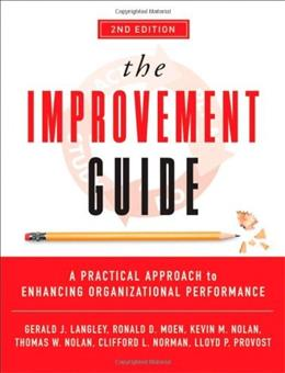 Improvement Guide: A Practical Approach to Enhancing Organizational Performance, by Langley, 2nd Edition 9780470192412