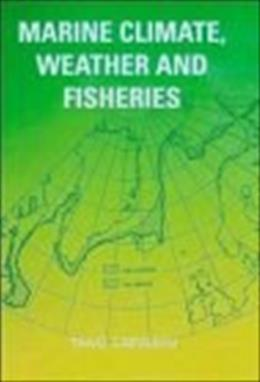 Marine Climate, Weather and Fisheries: The Effects of Weather and Climatic Changes On Fisheries and Ocean Resources, by Laevastu 9780470220498