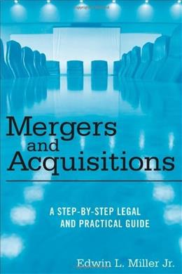Mergers and Acquisitons: A Step by Step Legal and Practical Guide, by Miller 9780470222744