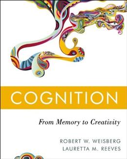 Cognition: From Memory to Creativity, by Weisberg 9780470226285
