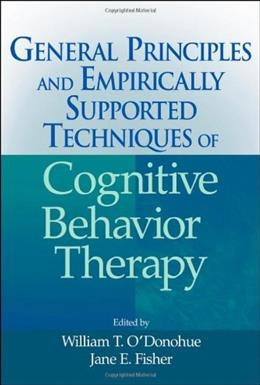 General Principles and Empirically Supported Techniques of Cognitive Behavior Therapy, by O