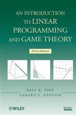 Introduction to Linear Programming and Game Theory, by Thie, 3rd Edition 9780470232866