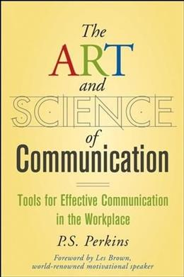 Art and Science of Communication: Tools for Effective Communication in the Workplace, by Perkins 9780470247594