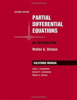 Partial Differential Equations: An Introduction, by Strauss, 2nd Edition, Solutions Manual 9780470260715
