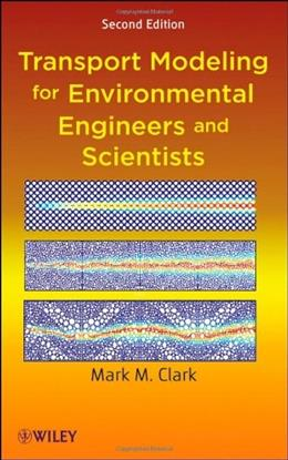 Transport Modeling for Environmental Engineers and Scientists, by Clark, 2nd Edition 9780470260722