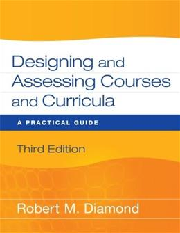 Designing and Assessing Courses and Curricula: A Practical Guide, by Diamond, 3rd Edition 9780470261347