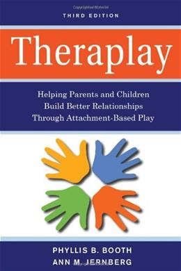 Theraplay: Helping Parents and Children Build Better Relationships Through Attachment-Based Play, by Booth, 3rd Edition 9780470281666