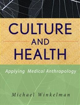 Culture and Health: Applying Medical Anthropology, by Winkelman 9780470283554