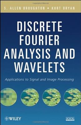 Discrete Fourier Analysis and Wavelets: Applications to Signal and Image Processing, by Broughton 9780470294666