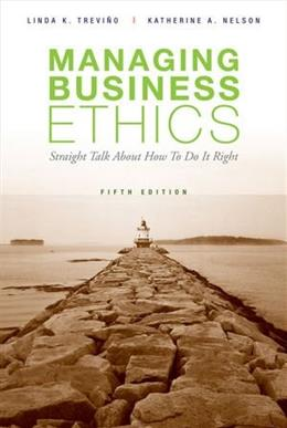 Managing Business Ethics: Straight Talk about How to Do It Right, by Trevino, 5th Edition 9780470343944