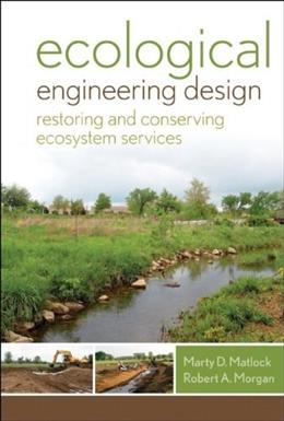 Ecological Engineering Design: Restoring and Conserving Ecosystem Services, by Matlock 9780470345146