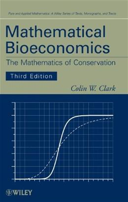 Mathematical Bioeconomics: The Mathematics of Conservation, by Clark, 3rd Edition 9780470372999
