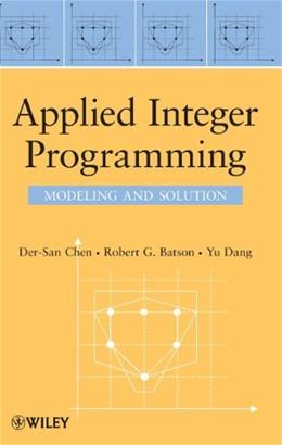 Applied Integer Programming: Modeling and Solution, by Chen 9780470373064