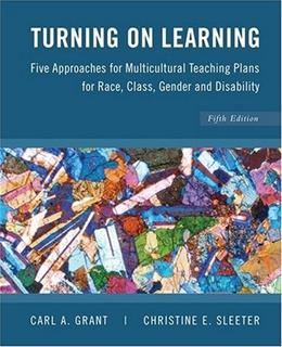 Turning on Learning: 5 Approaches for Multicultural Teaching Plans for Race, Class, Gender and Disability, by Sleeter, 5th Edition 9780470383704