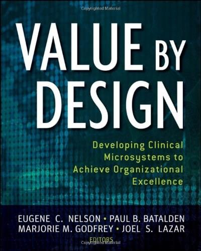 Value by Design: Developing Clinical Microsystems to Achieve Organizational Excellence, by Nelson 9780470385340
