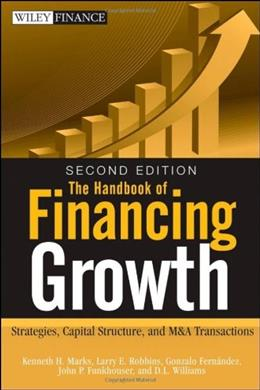 Handbook of Financing Growth: Strategies, Capital Structure, and M and A Transactions, by Marks, 2nd Edition 9780470390153