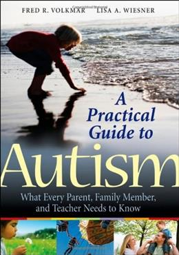 Practical Guide to Autism: What Every Parent, Family Member, and Teacher Needs to Know, by Volkmar 9780470394731
