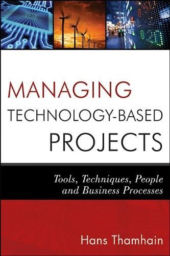 Managing Technology-Based Projects: Tools, Techniques, People and Business Processes, by Thamhain 9780470402542