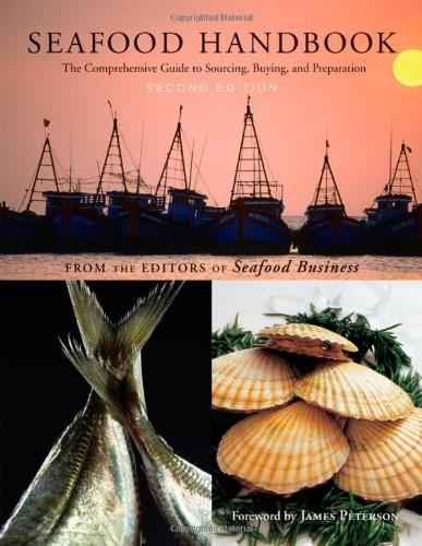 Seafood Handbook: The Comprehensive Guide to Sourcing, Buying and Preparation, by Editiors of Seafood Business 9780470404164