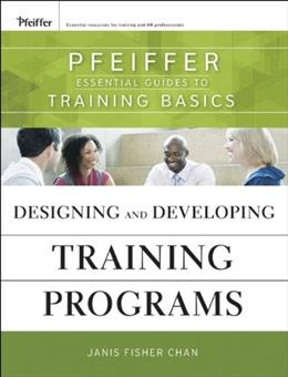 Designing and Developing Training Programs: Pfeiffer Essential Guides to Training Basics, by Chan 9780470404690