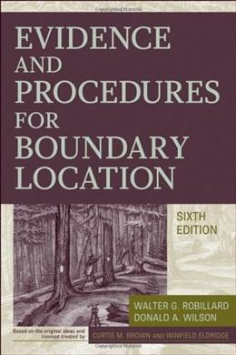 Evidence and Procedures for Boundary Location, by Robillard, 6th Edition 9780470404782