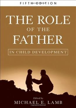 Role of the Father in Child Development, by Lamb, 5th Edition 9780470405499