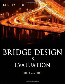 Bridge Design and Evaluation: LRFD and LRFR, by Fu 9780470422250