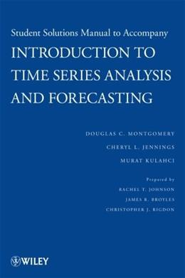 Introduction to Time Series Analysis and Forecasting, by Montgomery, Solutions Manual 9780470435748