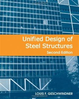 Unified Design of Steel Structures, by Geschwindner, 2nd Edition 9780470444030