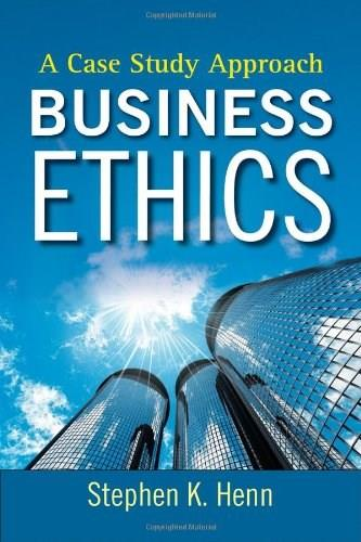 Business Ethics: A Case Study Approach, by Henn 9780470450673