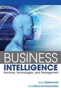 Business Intelligence: Practices, Technologies, and Management 1 9780470461709