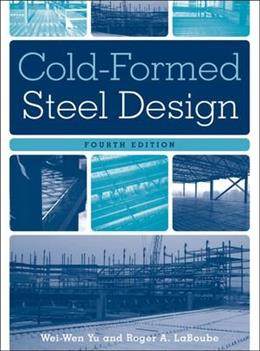 Cold Formed Steel Design, by Yu, 4th Edition 9780470462454