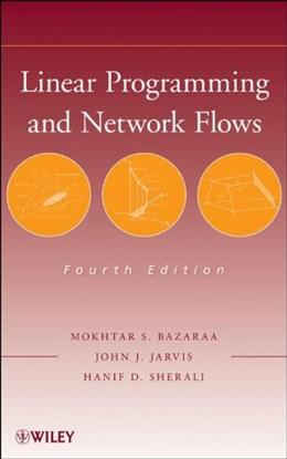 Linear Programming and Network Flows, by Bazaraa, 4th Edition 9780470462720