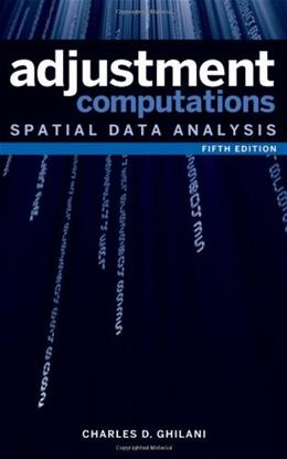 Adjustment Computations: Spatial Data Analysis, by Ghilani, 5th Edition 9780470464915