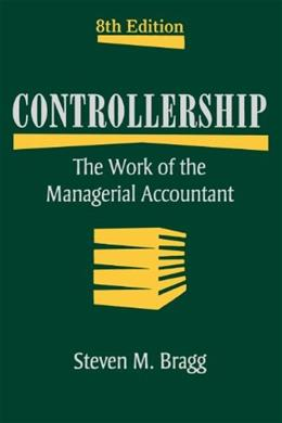 Controllership: The Work of the Managerial Accountant, by Bragg, 8th Edition 9780470481981