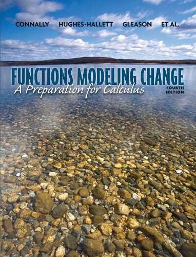 Functions Modeling Change: A Preparation for Calculus, by Connally, 4th Edition 9780470484746